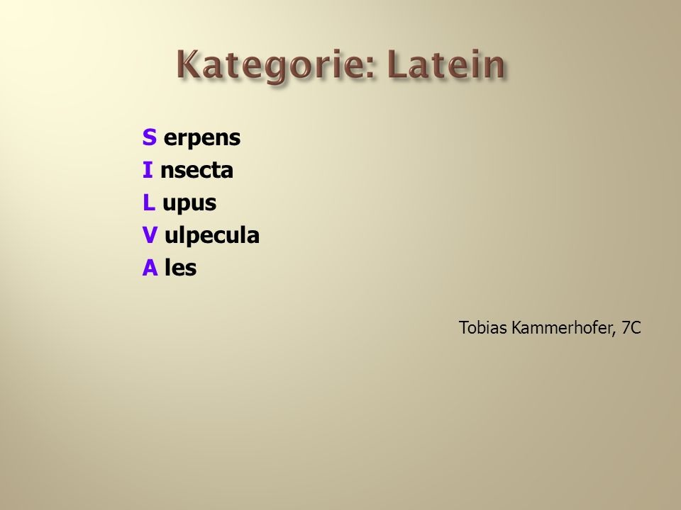 S erpens I nsecta L upus V ulpecula A les Tobias Kammerhofer, 7C