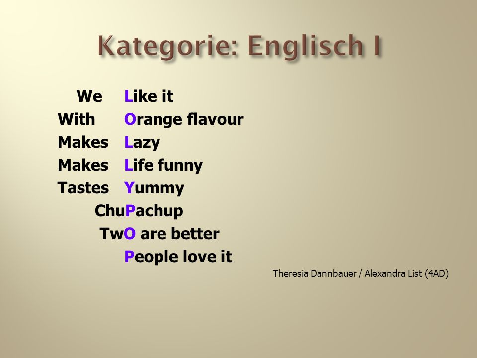 Kategorie: Englisch I We Like it WithOrange flavour Makes Lazy Makes Life funny Tastes Yummy ChuPachup TwO are better People love it Theresia Dannbauer / Alexandra List (4AD)
