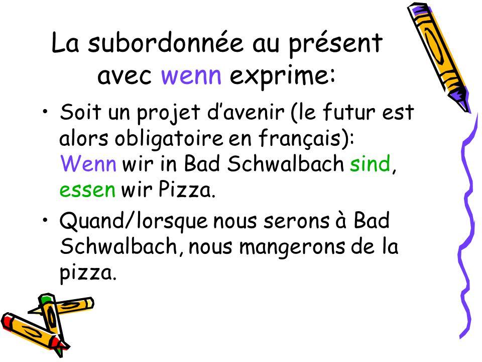 La subordonnée au présent avec wenn exprime: Soit un projet davenir (le futur est alors obligatoire en français): Wenn wir in Bad Schwalbach sind, ess
