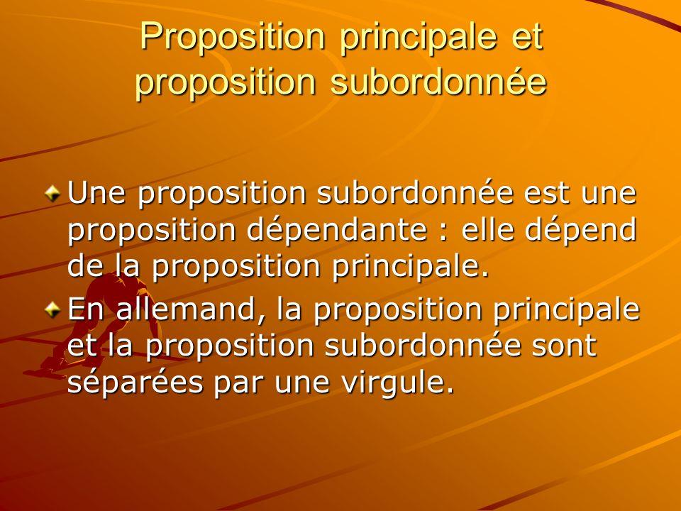 Proposition principale et proposition subordonnée Une proposition subordonnée est une proposition dépendante : elle dépend de la proposition principale.