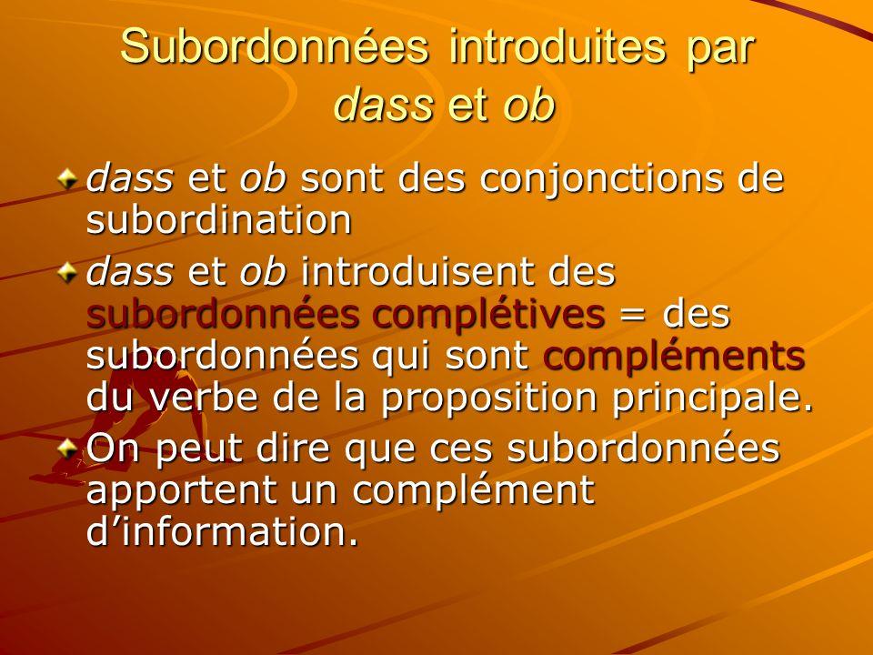Subordonnées introduites par dass et ob dass et ob sont des conjonctions de subordination dass et ob introduisent des subordonnées complétives = des subordonnées qui sont compléments du verbe de la proposition principale.