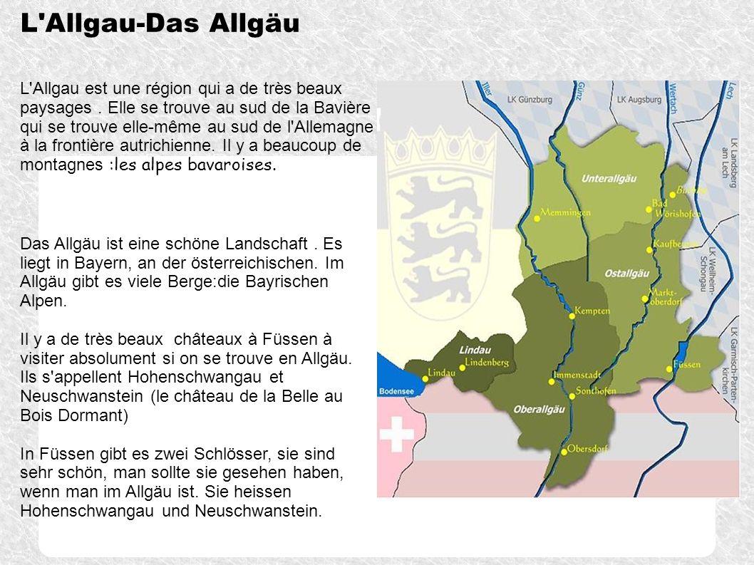 L'Allgau-Das Allgäu L'Allgau est une région qui a de très beaux paysages. Elle se trouve au sud de la Bavière qui se trouve elle-même au sud de l'Alle