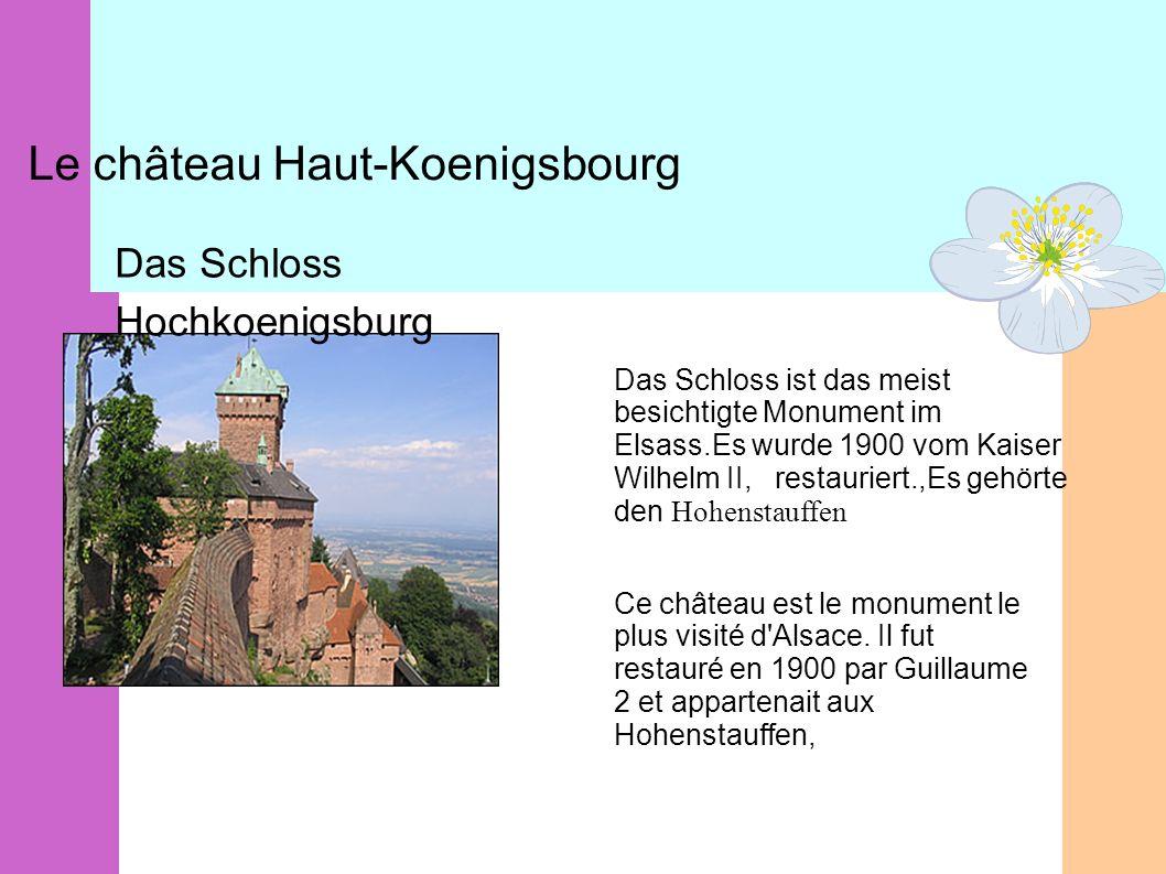 Le château Haut-Koenigsbourg Das Schloss Hochkoenigsburg Das Schloss ist das meist besichtigte Monument im Elsass.Es wurde 1900 vom Kaiser Wilhelm II,