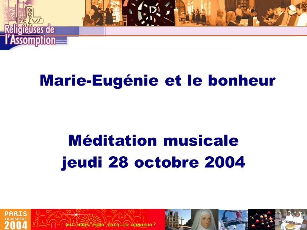 Marie-Eugénie et le bonheur Méditation musicale jeudi 28 octobre 2004