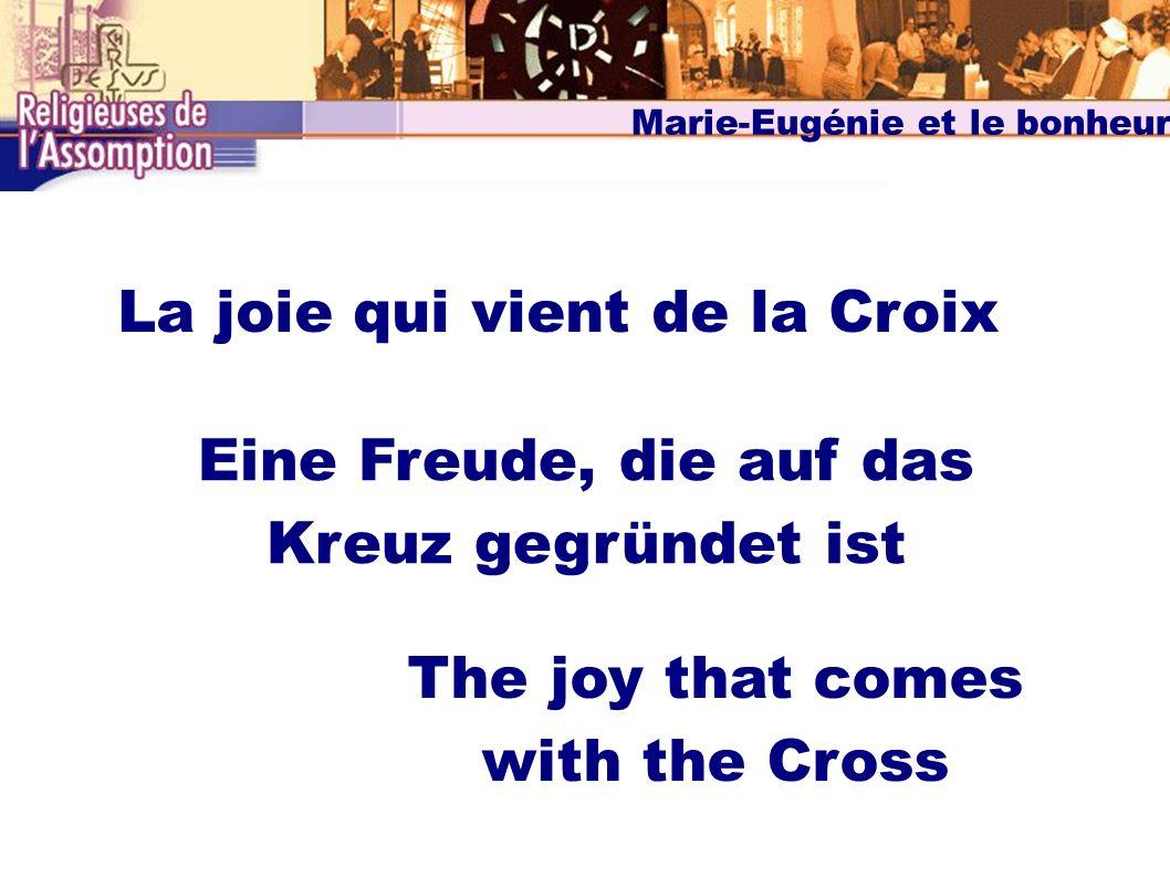 Marie-Eugénie et le bonheur La joie qui vient de la Croix Eine Freude, die auf das Kreuz gegründet ist The joy that comes with the Cross