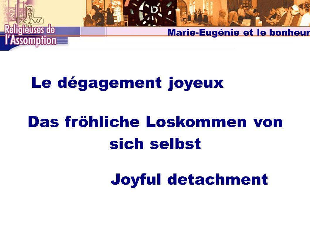 Marie-Eugénie et le bonheur Le dégagement joyeux Das fröhliche Loskommen von sich selbst Joyful detachment