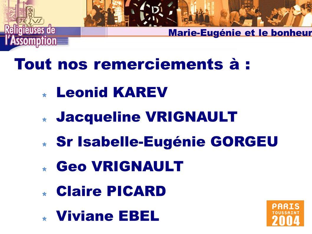Marie-Eugénie et le bonheur Tout nos remerciements à : Leonid KAREV Jacqueline VRIGNAULT Sr Isabelle-Eugénie GORGEU Geo VRIGNAULT Claire PICARD Viviane EBEL