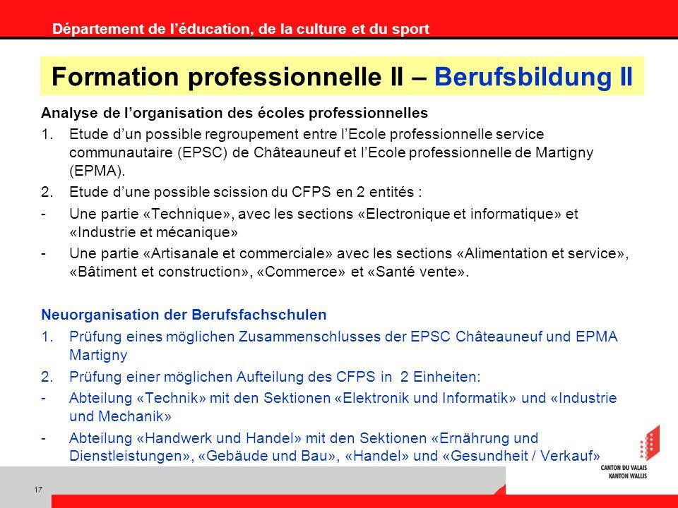 Département de léducation, de la culture et du sport Analyse de lorganisation des écoles professionnelles 1.Etude dun possible regroupement entre lEcole professionnelle service communautaire (EPSC) de Châteauneuf et lEcole professionnelle de Martigny (EPMA).