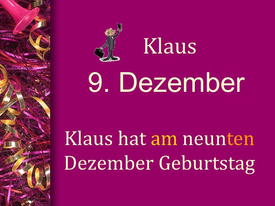9. Dezember Klaus Klaus hat am neunten Dezember Geburtstag
