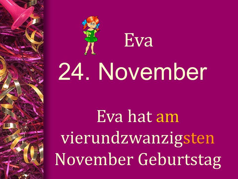 24. November Eva Eva hat am vierundzwanzigsten November Geburtstag