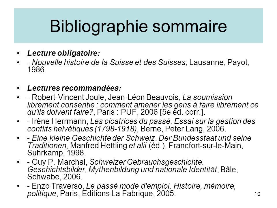 10 Bibliographie sommaire Lecture obligatoire: - Nouvelle histoire de la Suisse et des Suisses, Lausanne, Payot, 1986.