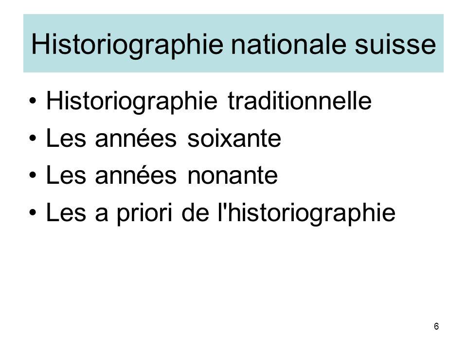 6 Historiographie nationale suisse Historiographie traditionnelle Les années soixante Les années nonante Les a priori de l historiographie