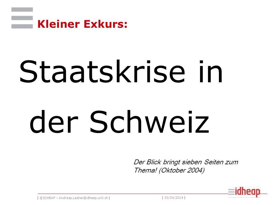 | ©IDHEAP – Andreas.Ladner@idheap.unil.ch | | 30/04/2014 | Kleiner Exkurs: Staatskrise in der Schweiz Der Blick bringt sieben Seiten zum Thema.