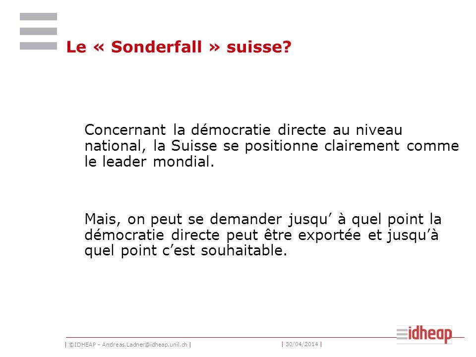 | ©IDHEAP – Andreas.Ladner@idheap.unil.ch | | 30/04/2014 | Le « Sonderfall » suisse.