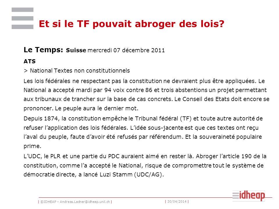 | ©IDHEAP – Andreas.Ladner@idheap.unil.ch | | 30/04/2014 | Et si le TF pouvait abroger des lois.
