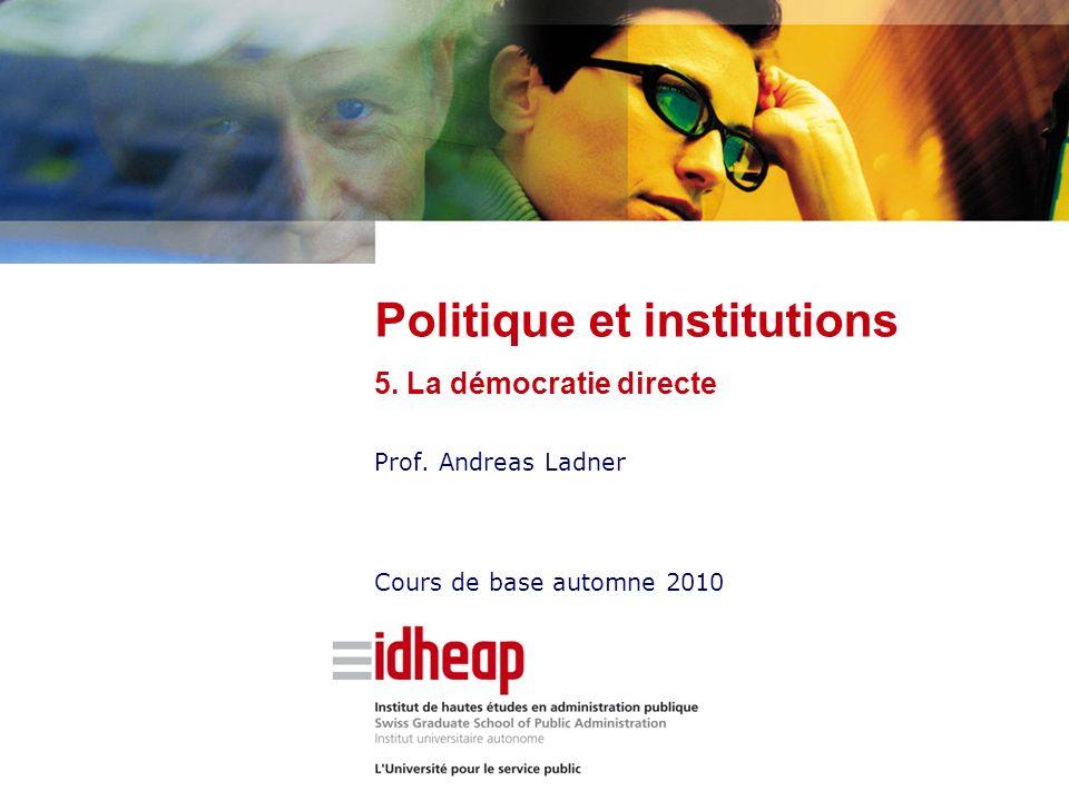 Prof. Andreas Ladner Cours de base automne 2010 Politique et institutions 5. La démocratie directe