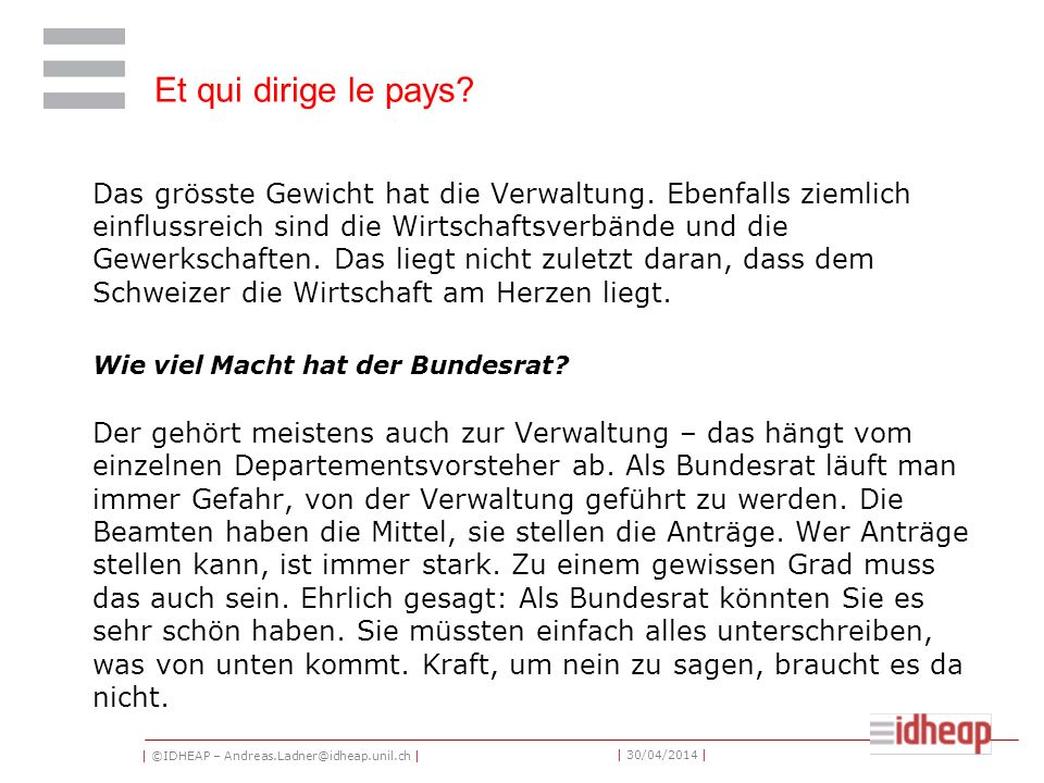 | ©IDHEAP – Andreas.Ladner@idheap.unil.ch | | 30/04/2014 | Das grösste Gewicht hat die Verwaltung.