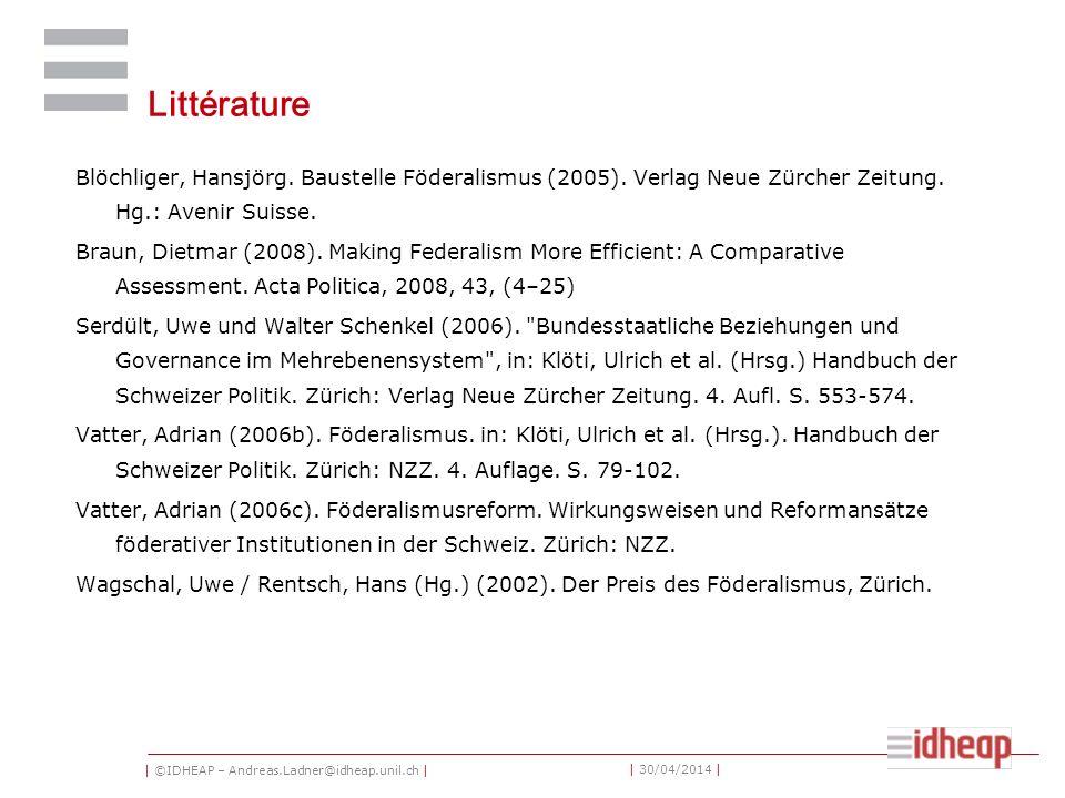 | ©IDHEAP – Andreas.Ladner@idheap.unil.ch | | 30/04/2014 | Littérature Blöchliger, Hansjörg. Baustelle Föderalismus (2005). Verlag Neue Zürcher Zeitun