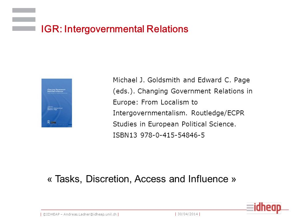 | ©IDHEAP – Andreas.Ladner@idheap.unil.ch | | 30/04/2014 | IGR: Intergovernmental Relations Michael J.