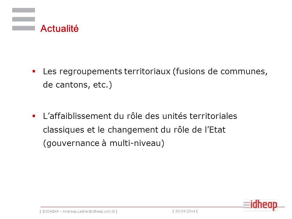 | ©IDHEAP – Andreas.Ladner@idheap.unil.ch | | 30/04/2014 | Actualité Les regroupements territoriaux (fusions de communes, de cantons, etc.) Laffaiblis
