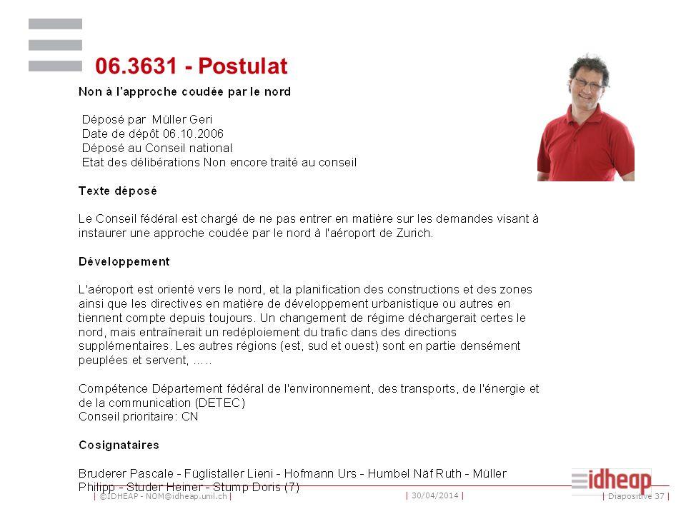 | ©IDHEAP - NOM@idheap.unil.ch | | 30/04/2014 | 06.3631 - Postulat | Diapositive 37 |