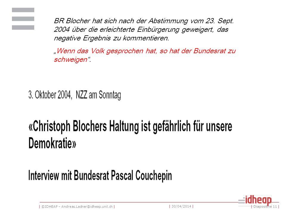 | ©IDHEAP – Andreas.Ladner@idheap.unil.ch | | 30/04/2014 | BR Blocher hat sich nach der Abstimmung vom 23. Sept. 2004 über die erleichterte Einbürgeru