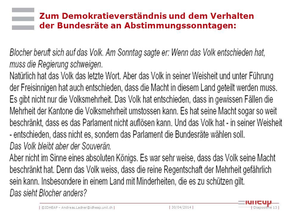 | ©IDHEAP – Andreas.Ladner@idheap.unil.ch | | 30/04/2014 | Zum Demokratieverständnis und dem Verhalten der Bundesräte an Abstimmungssonntagen: | Diapo