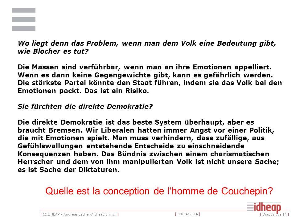 | ©IDHEAP – Andreas.Ladner@idheap.unil.ch | | 30/04/2014 | Wo liegt denn das Problem, wenn man dem Volk eine Bedeutung gibt, wie Blocher es tut? Die M