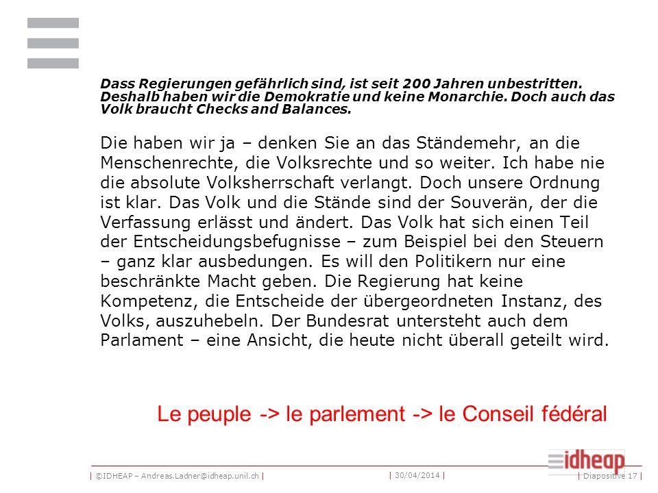 | ©IDHEAP – Andreas.Ladner@idheap.unil.ch | | 30/04/2014 | Dass Regierungen gefährlich sind, ist seit 200 Jahren unbestritten. Deshalb haben wir die D