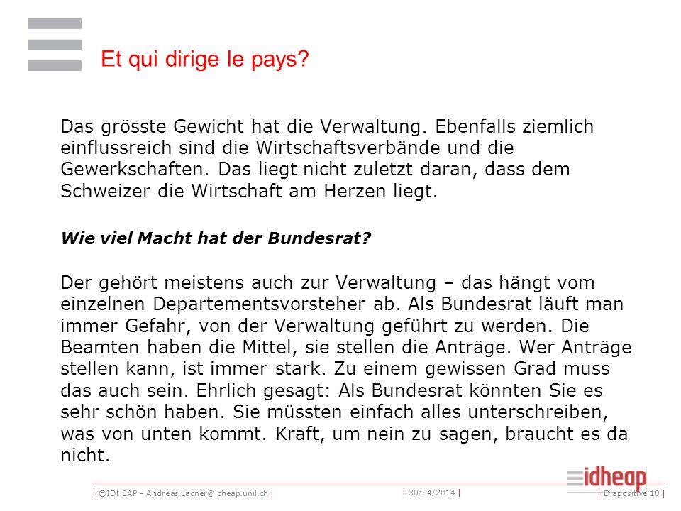 | ©IDHEAP – Andreas.Ladner@idheap.unil.ch | | 30/04/2014 | Das grösste Gewicht hat die Verwaltung. Ebenfalls ziemlich einflussreich sind die Wirtschaf