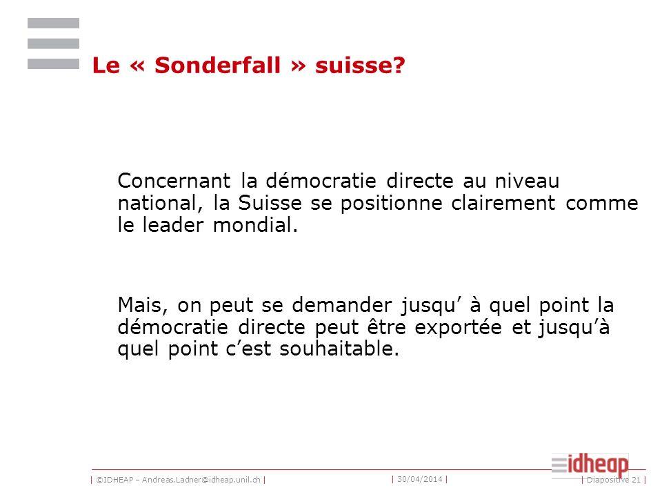 | ©IDHEAP – Andreas.Ladner@idheap.unil.ch | | 30/04/2014 | Le « Sonderfall » suisse? Concernant la démocratie directe au niveau national, la Suisse se