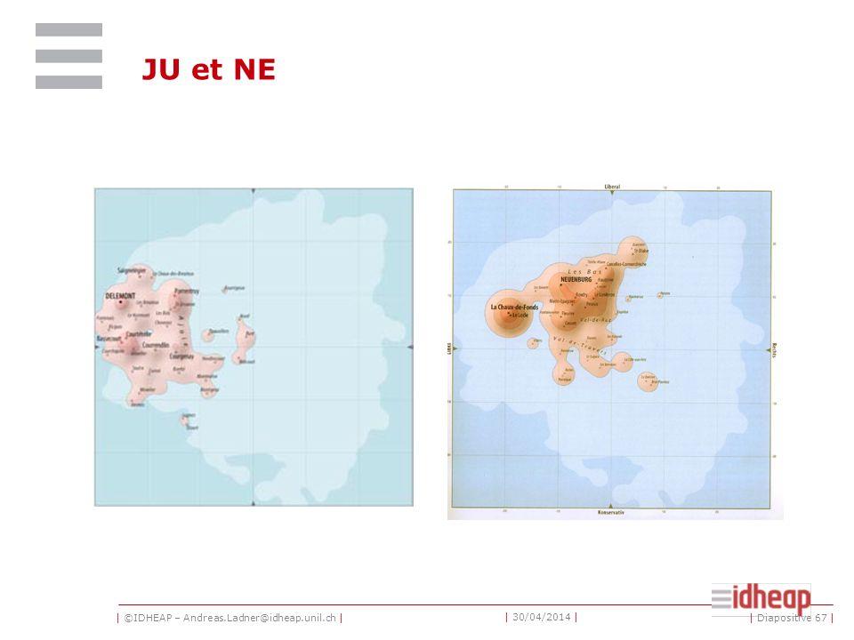 | ©IDHEAP – Andreas.Ladner@idheap.unil.ch | | 30/04/2014 | JU et NE | Diapositive 67 |