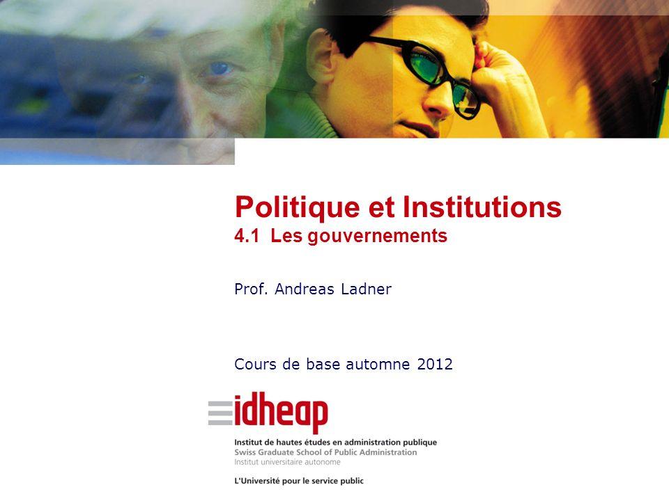 Prof. Andreas Ladner Cours de base automne 2012 Politique et Institutions 4.1 Les gouvernements