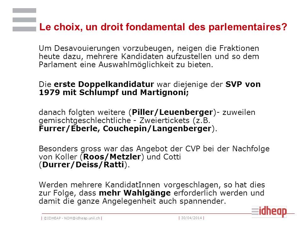 | ©IDHEAP - NOM@idheap.unil.ch | | 30/04/2014 | Le choix, un droit fondamental des parlementaires? Um Desavouierungen vorzubeugen, neigen die Fraktion