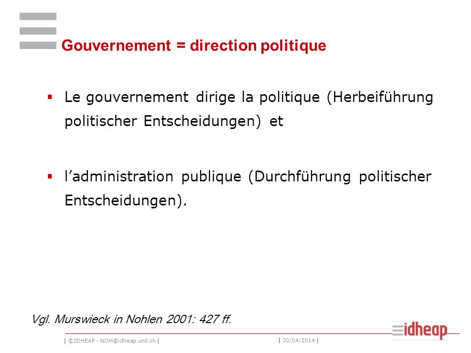   ©IDHEAP - NOM@idheap.unil.ch     30/04/2014   Trois systèmes différents Système présidentiel (États-unis, France) Système parlementaire (Angleterre, Allemagne, Italie) Système mixte (Suisse)