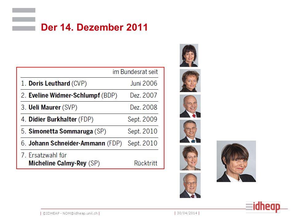 | ©IDHEAP - NOM@idheap.unil.ch | | 30/04/2014 | Der 14. Dezember 2011 7. ?