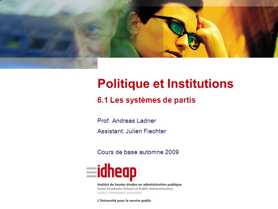 Prof. Andreas Ladner Assistant: Julien Fiechter Cours de base automne 2009 Politique et Institutions 6.1 Les systèmes de partis