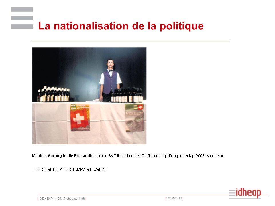 | ©IDHEAP - NOM@idheap.unil.ch | | 30/04/2014 | La nationalisation de la politique