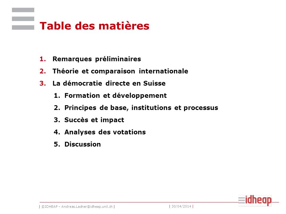 | ©IDHEAP – Andreas.Ladner@idheap.unil.ch | | 30/04/2014 | Table des matières 1.Remarques préliminaires 2.Théorie et comparaison internationale 3.La d