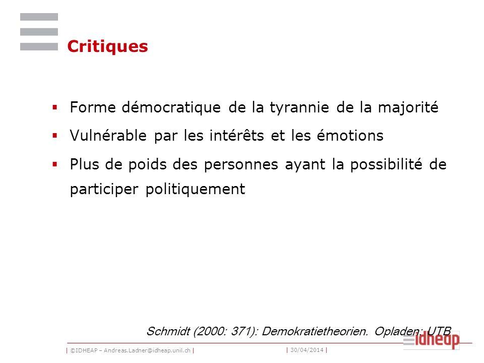 | ©IDHEAP – Andreas.Ladner@idheap.unil.ch | | 30/04/2014 | Critiques Forme démocratique de la tyrannie de la majorité Vulnérable par les intérêts et l