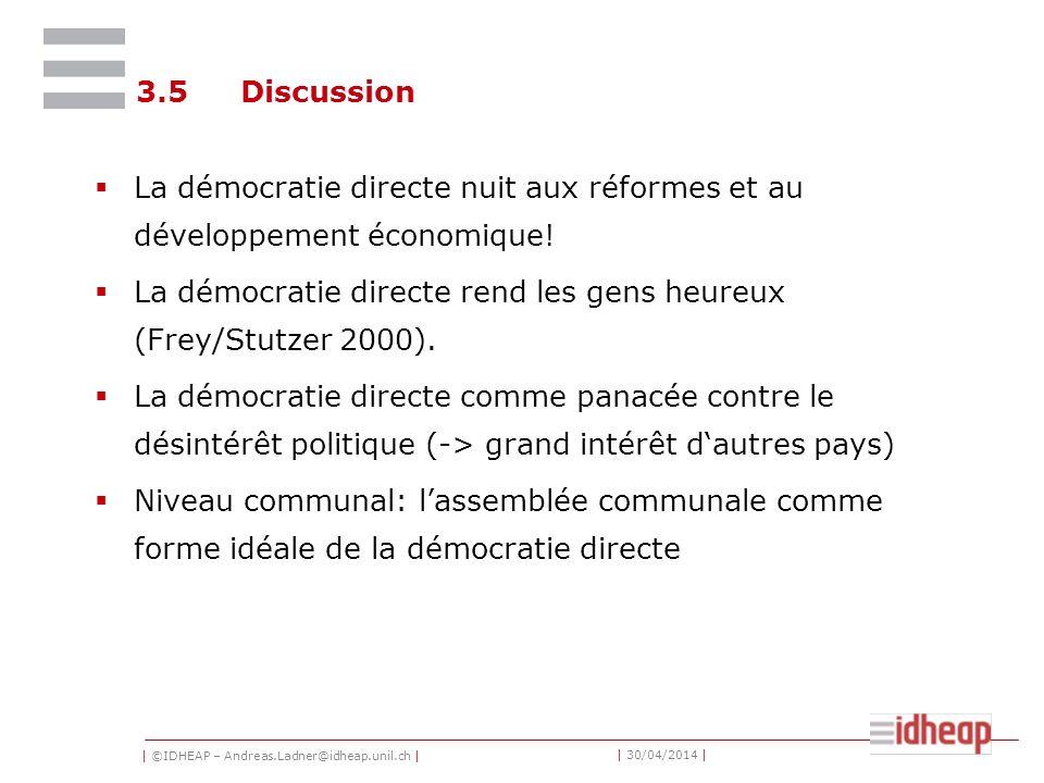 | ©IDHEAP – Andreas.Ladner@idheap.unil.ch | | 30/04/2014 | 3.5Discussion La démocratie directe nuit aux réformes et au développement économique! La dé