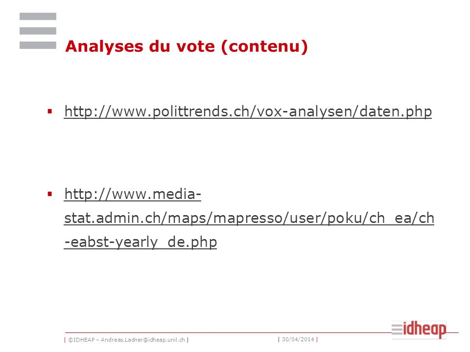 | ©IDHEAP – Andreas.Ladner@idheap.unil.ch | | 30/04/2014 | Analyses du vote (contenu) http://www.polittrends.ch/vox-analysen/daten.php http://www.medi