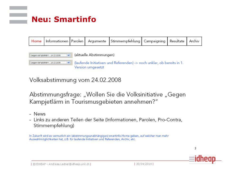 | ©IDHEAP – Andreas.Ladner@idheap.unil.ch | | 30/04/2014 | Neu: Smartinfo