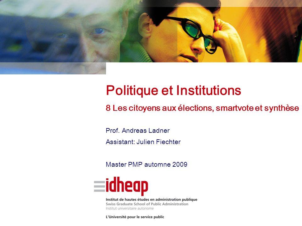 Prof. Andreas Ladner Assistant: Julien Fiechter Master PMP automne 2009 Politique et Institutions 8 Les citoyens aux élections, smartvote et synthèse