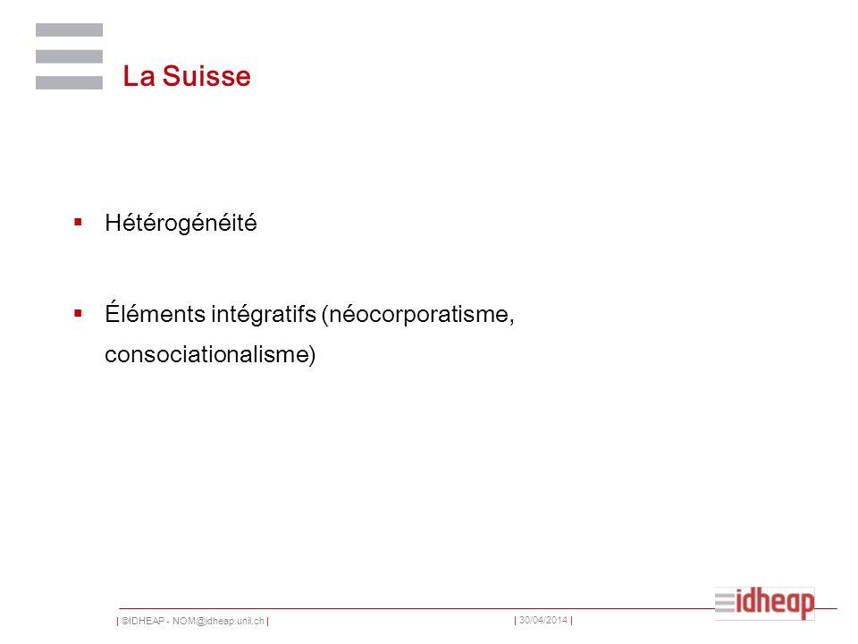 | ©IDHEAP - NOM@idheap.unil.ch | | 30/04/2014 | La Suisse Hétérogénéité Éléments intégratifs (néocorporatisme, consociationalisme)