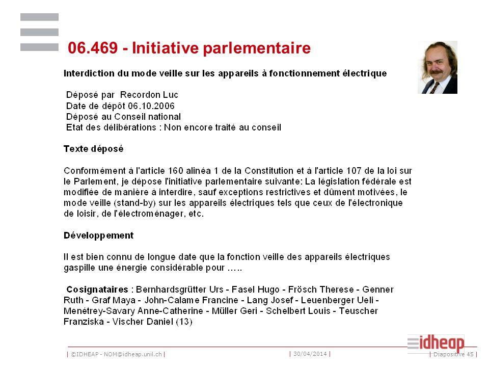   ©IDHEAP - NOM@idheap.unil.ch     30/04/2014   06.469 - Initiative parlementaire   Diapositive 45  