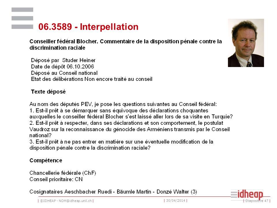   ©IDHEAP - NOM@idheap.unil.ch     30/04/2014   06.3589 - Interpellation   Diapositive 47  