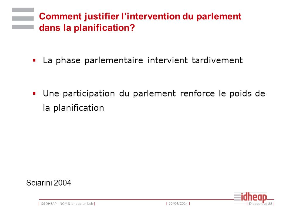 | ©IDHEAP - NOM@idheap.unil.ch | | 30/04/2014 | Comment justifier lintervention du parlement dans la planification? La phase parlementaire intervient