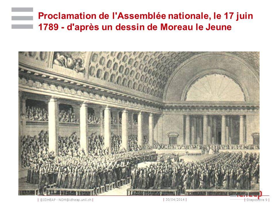 | ©IDHEAP - NOM@idheap.unil.ch | | 30/04/2014 | Proclamation de l Assemblée nationale, le 17 juin 1789 - d après un dessin de Moreau le Jeune | Diapositive 9 |
