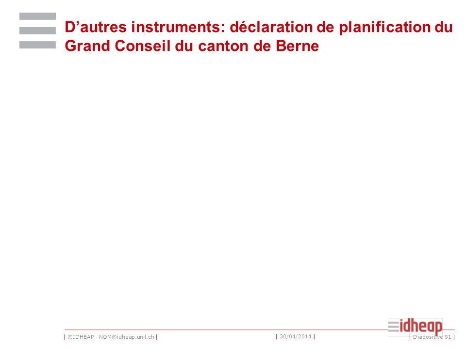 | ©IDHEAP - NOM@idheap.unil.ch | | 30/04/2014 | Dautres instruments: déclaration de planification du Grand Conseil du canton de Berne | Diapositive 91 |